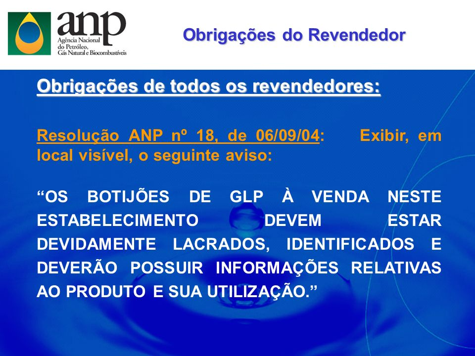 Resolução ANP nº 18, de 06/09/04: Exibir, em local visível, o seguinte aviso: OS BOTIJÕES DE GLP À VENDA NESTE ESTABELECIMENTO DEVEM ESTAR DEVIDAMENTE