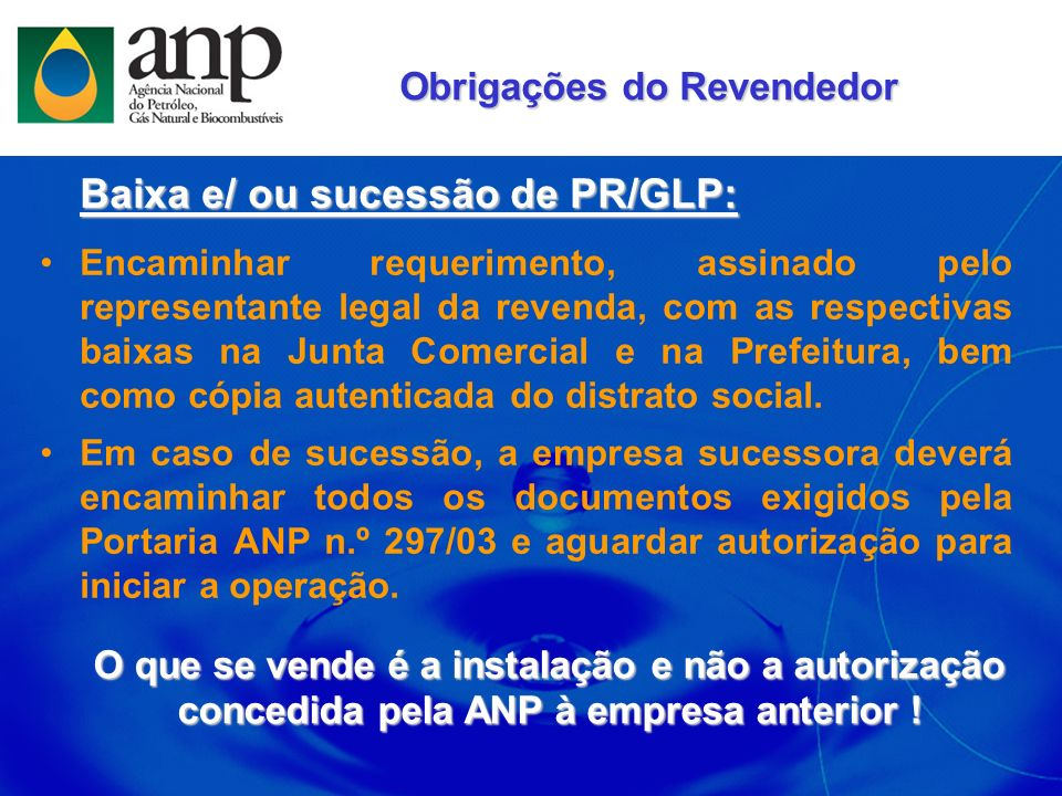 Baixa e/ ou sucessão de PR/GLP: Encaminhar requerimento, assinado pelo representante legal da revenda, com as respectivas baixas na Junta Comercial e