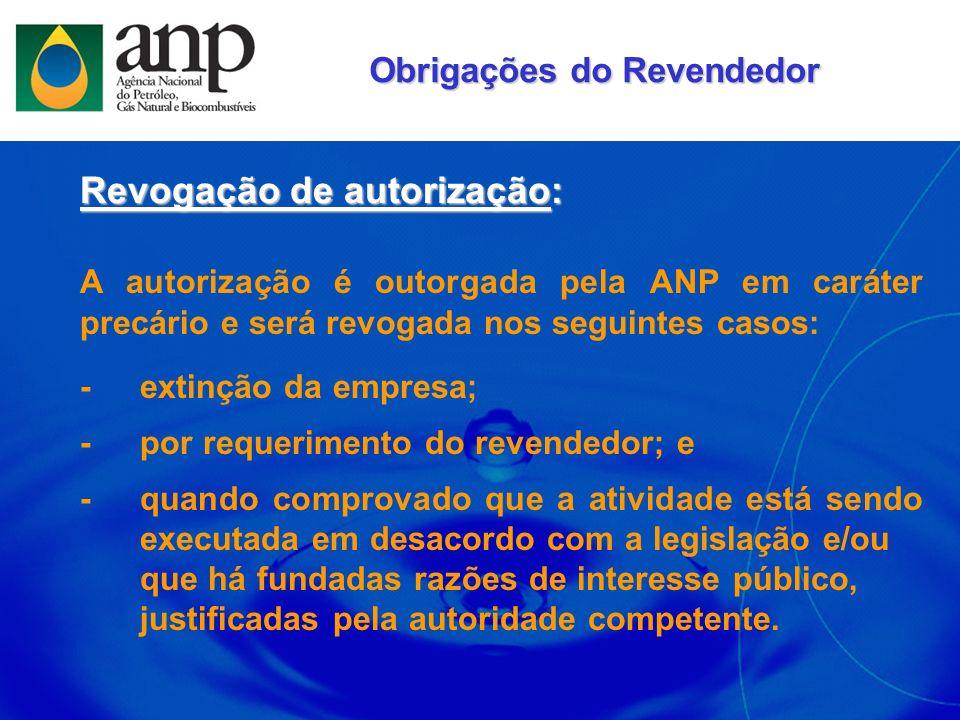 Revogação de autorização: A autorização é outorgada pela ANP em caráter precário e será revogada nos seguintes casos: -extinção da empresa; -por reque