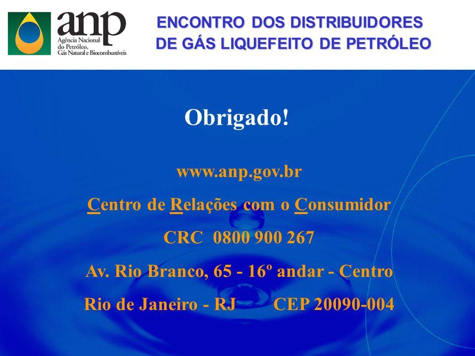 Obrigado! www.anp.gov.br Centro de Relações com o Consumidor CRC 0800 900 267 Av. Rio Branco, 65 - 16º andar - Centro Rio de Janeiro - RJ CEP 20090-00