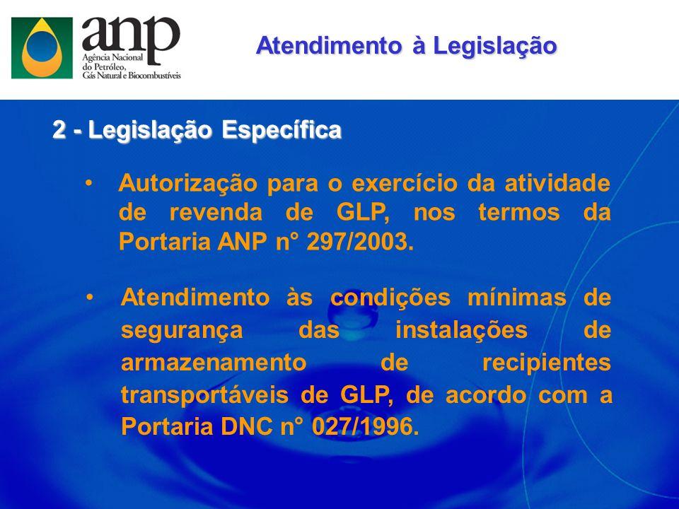 Autorização para o exercício da atividade de revenda de GLP, nos termos da Portaria ANP n° 297/2003. 2 - Legislação Específica Atendimento às condiçõe