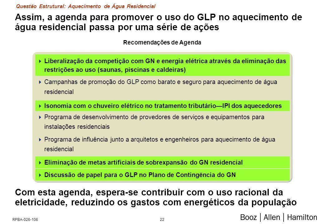 22RPBA-026-106 Assim, a agenda para promover o uso do GLP no aquecimento de água residencial passa por uma série de ações Liberalização da competição