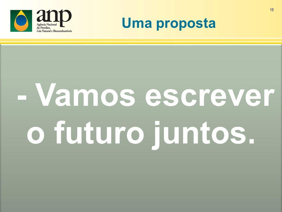 18 - Vamos escrever o futuro juntos. - Vamos escrever o futuro juntos. Uma proposta