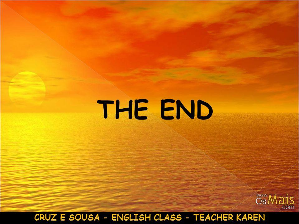 THE END CRUZ E SOUSA - ENGLISH CLASS - TEACHER KAREN