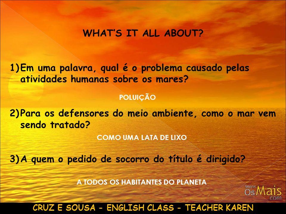 CRUZ E SOUSA - ENGLISH CLASS - TEACHER KAREN WHATS IT ALL ABOUT? 1)Em uma palavra, qual é o problema causado pelas atividades humanas sobre os mares?