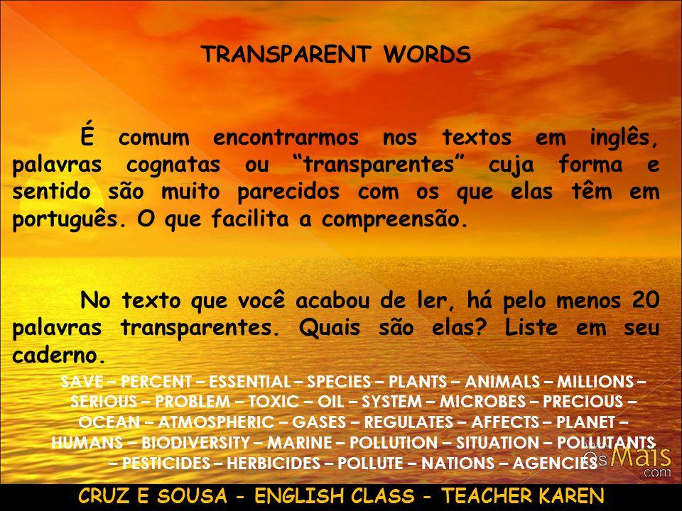 CRUZ E SOUSA - ENGLISH CLASS - TEACHER KAREN TRANSPARENT WORDS É comum encontrarmos nos textos em inglês, palavras cognatas ou transparentes cuja form