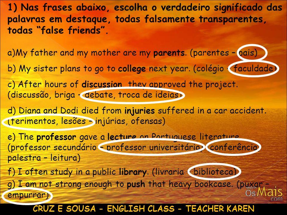CRUZ E SOUSA - ENGLISH CLASS - TEACHER KAREN 1) Nas frases abaixo, escolha o verdadeiro significado das palavras em destaque, todas falsamente transpa