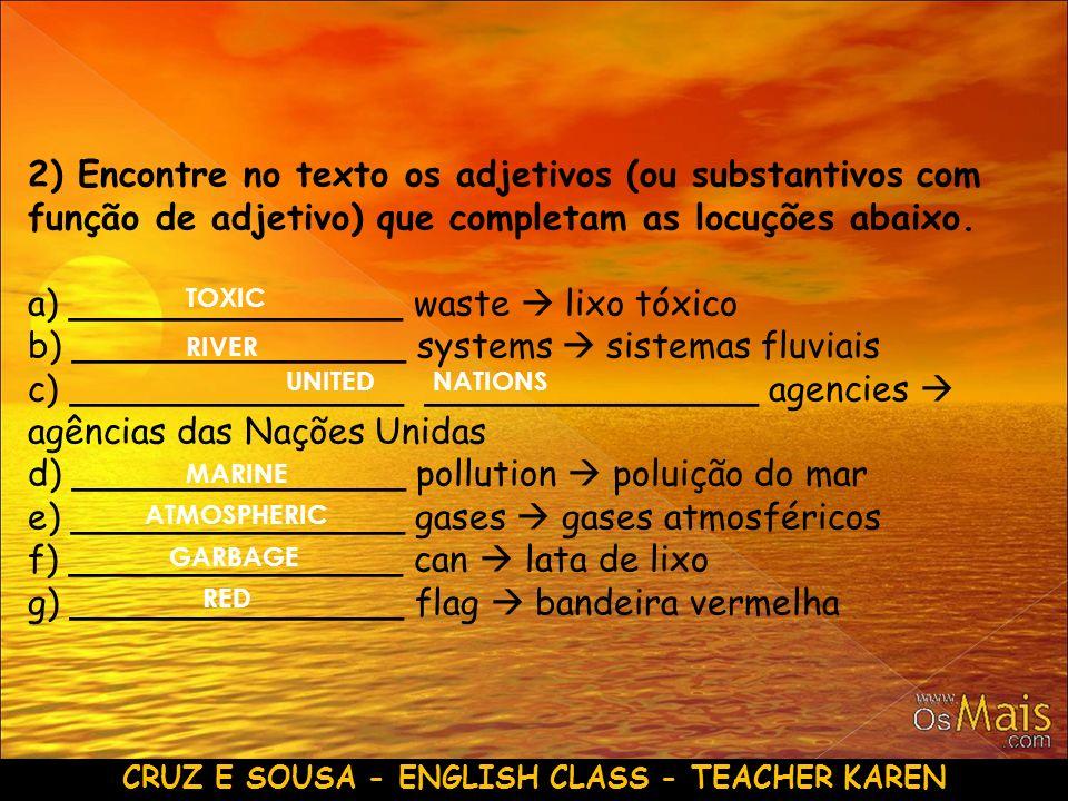 CRUZ E SOUSA - ENGLISH CLASS - TEACHER KAREN 2) Encontre no texto os adjetivos (ou substantivos com função de adjetivo) que completam as locuções abai