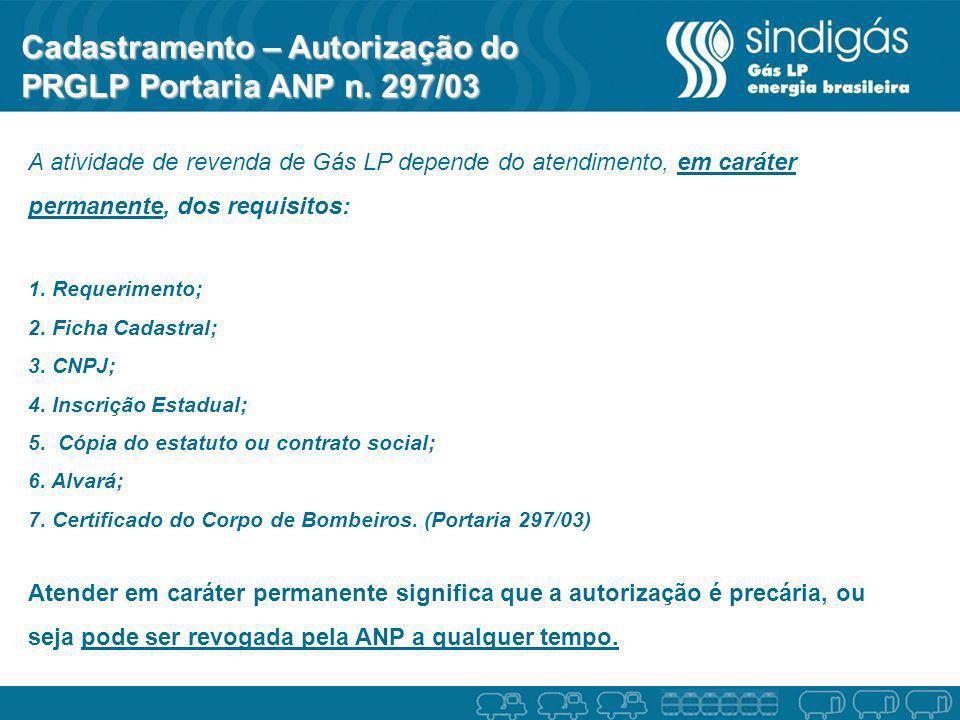 Cadastramento – Autorização do PRGLP Portaria ANP n. 297/03 A atividade de revenda de Gás LP depende do atendimento, em caráter permanente, dos requis