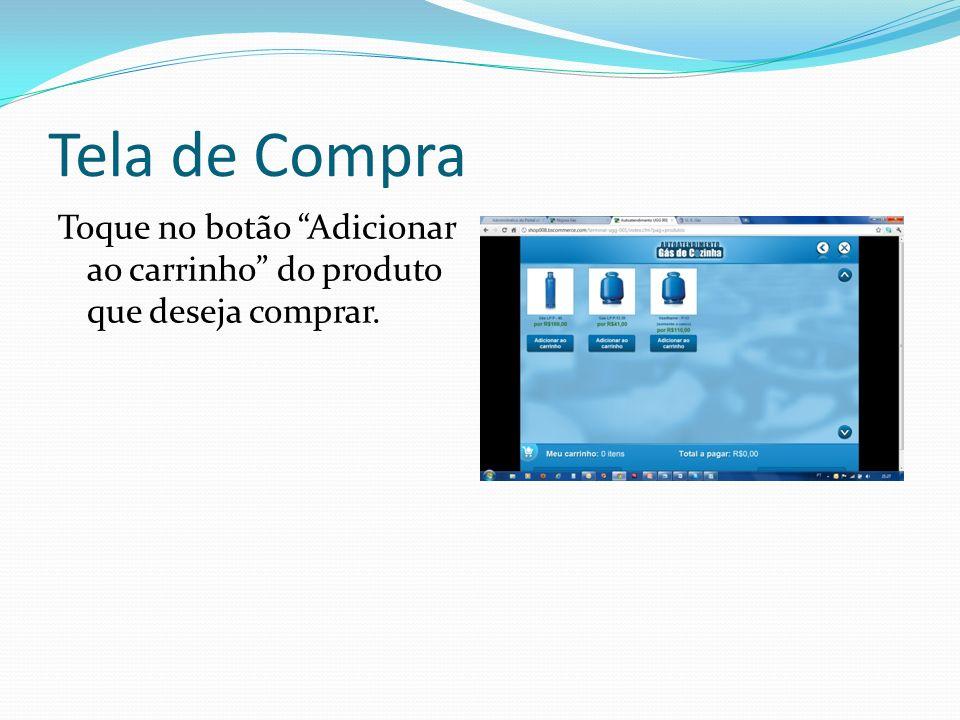 Tela de Compra Toque no botão Adicionar ao carrinho do produto que deseja comprar.