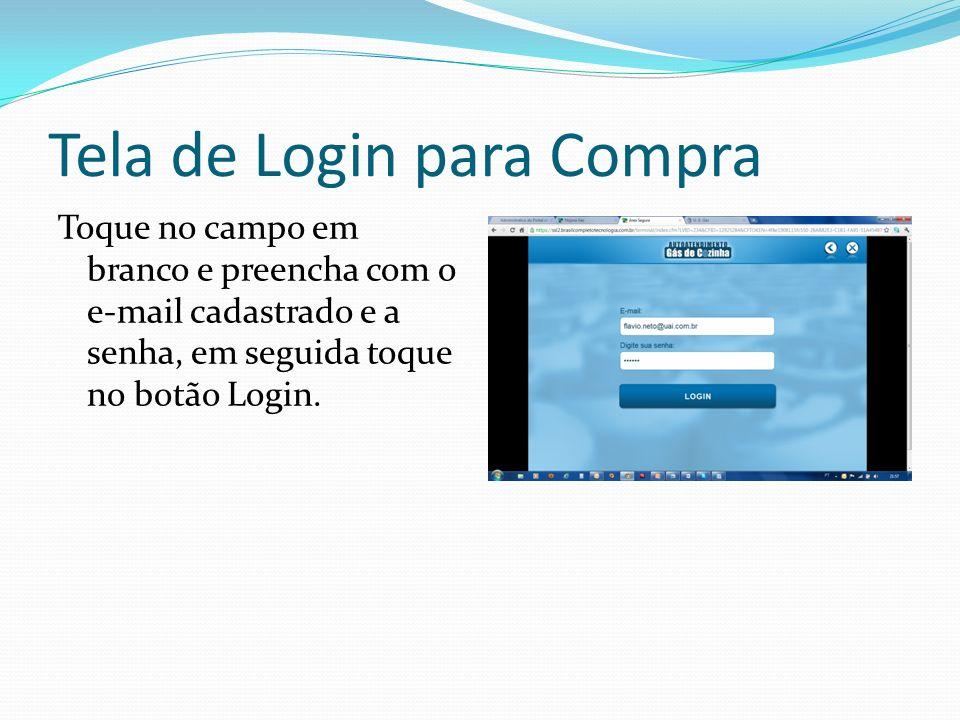 Tela de Login para Compra Toque no campo em branco e preencha com o e-mail cadastrado e a senha, em seguida toque no botão Login.