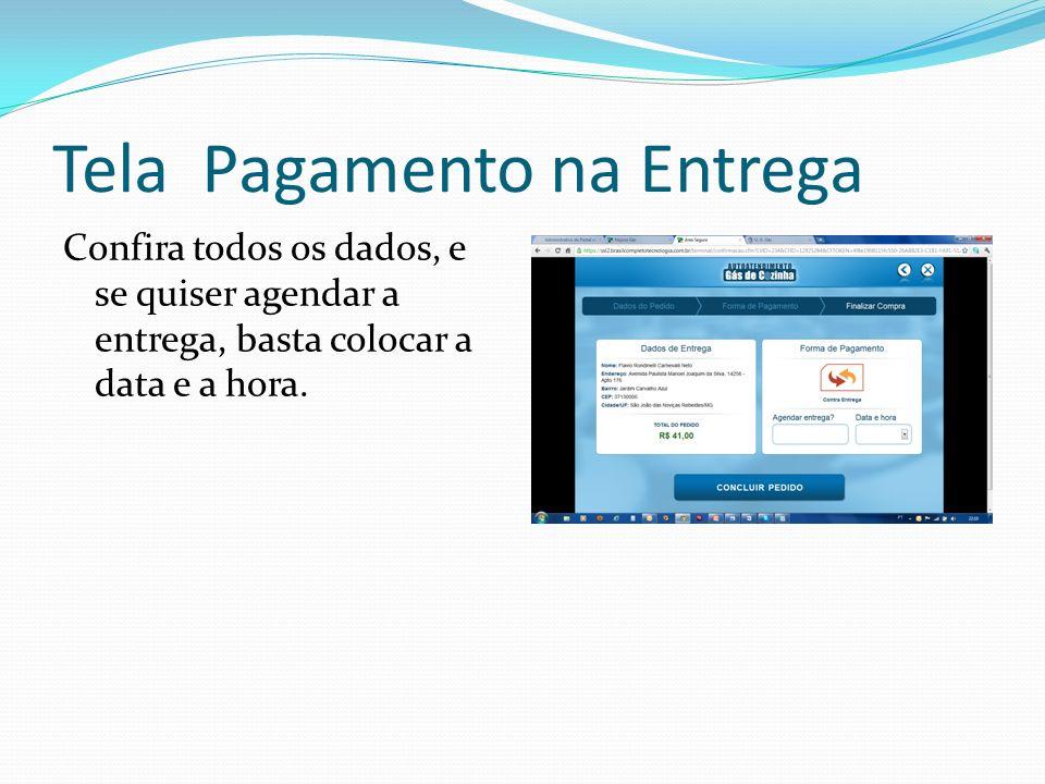 Tela Pagamento na Entrega Confira todos os dados, e se quiser agendar a entrega, basta colocar a data e a hora.