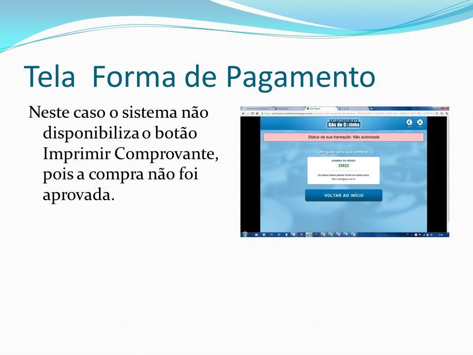 Tela Forma de Pagamento Neste caso o sistema não disponibiliza o botão Imprimir Comprovante, pois a compra não foi aprovada.
