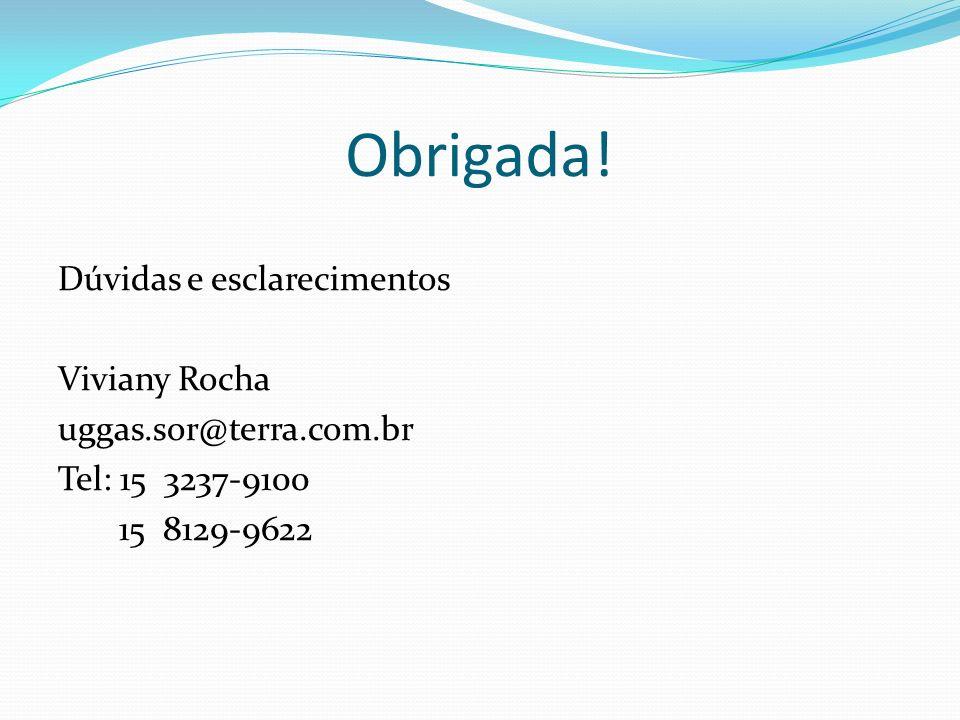 Obrigada! Dúvidas e esclarecimentos Viviany Rocha uggas.sor@terra.com.br Tel: 15 3237-9100 15 8129-9622