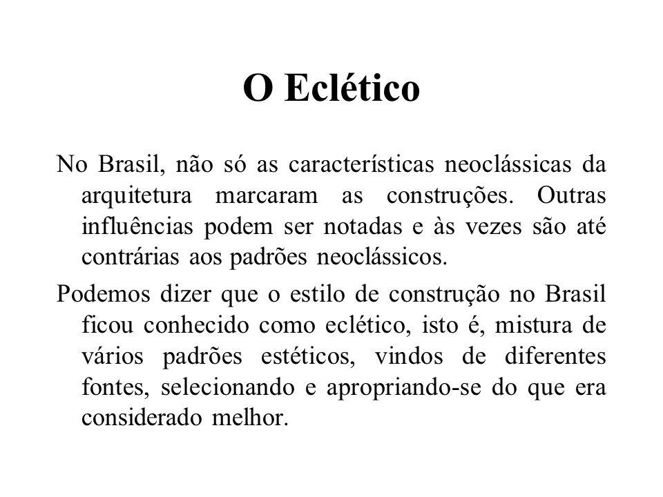 O Eclético No Brasil, não só as características neoclássicas da arquitetura marcaram as construções. Outras influências podem ser notadas e às vezes s