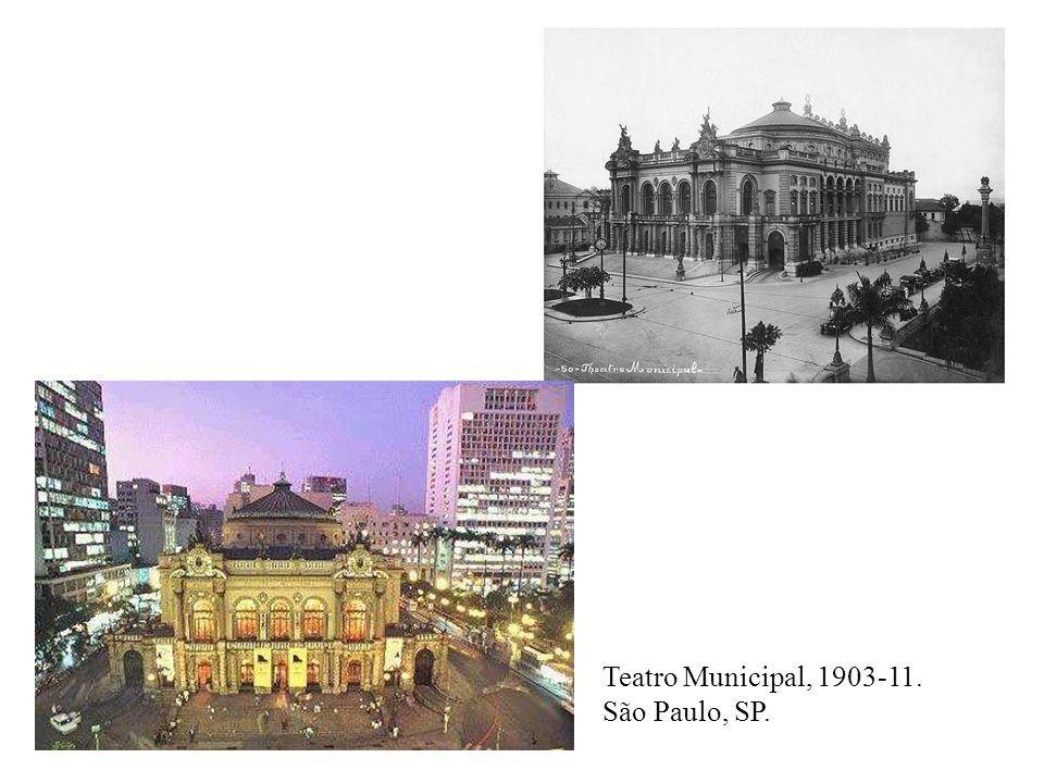 Teatro Municipal, 1903-11. São Paulo, SP.