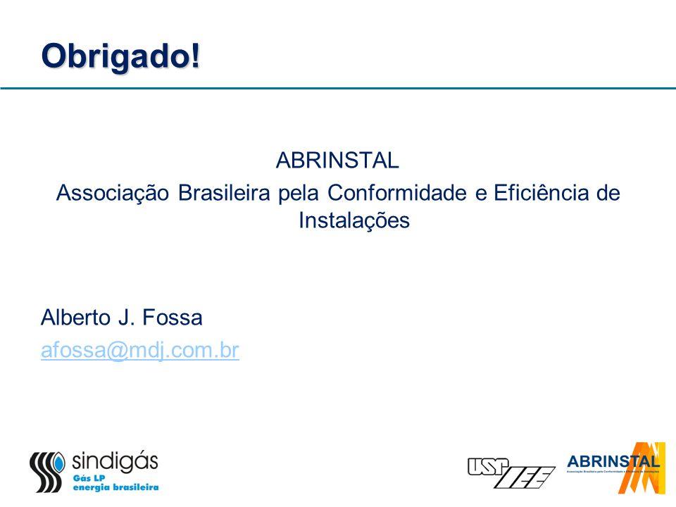 Obrigado! ABRINSTAL Associação Brasileira pela Conformidade e Eficiência de Instalações Alberto J. Fossa afossa@mdj.com.br