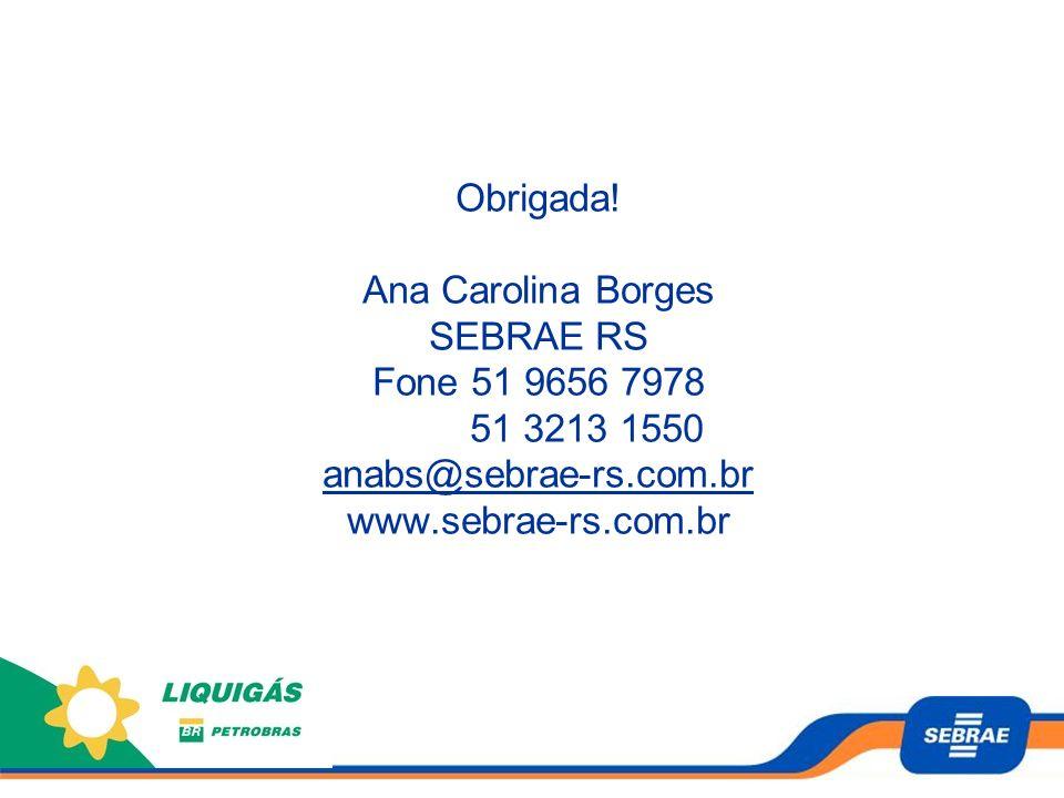 Obrigada! Ana Carolina Borges SEBRAE RS Fone 51 9656 7978 51 3213 1550 anabs@sebrae-rs.com.br www.sebrae-rs.com.br anabs@sebrae-rs.com.br