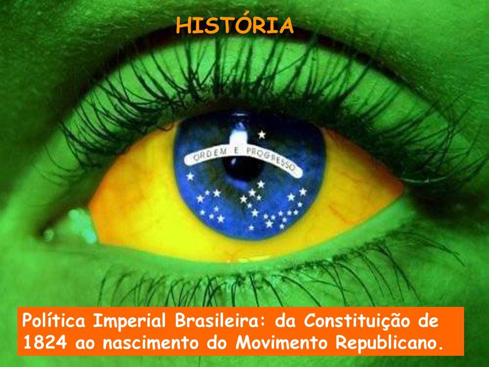 HISTÓRIA Política Imperial Brasileira: da Constituição de 1824 ao nascimento do Movimento Republicano.