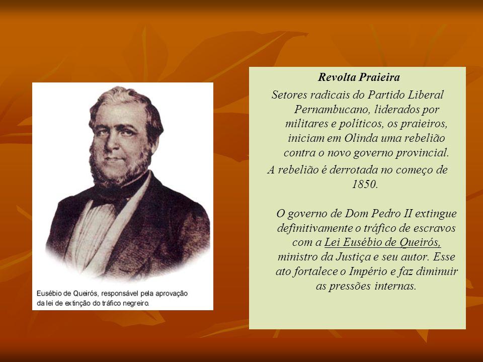 Revolta Praieira Setores radicais do Partido Liberal Pernambucano, liderados por militares e políticos, os praieiros, iniciam em Olinda uma rebelião c