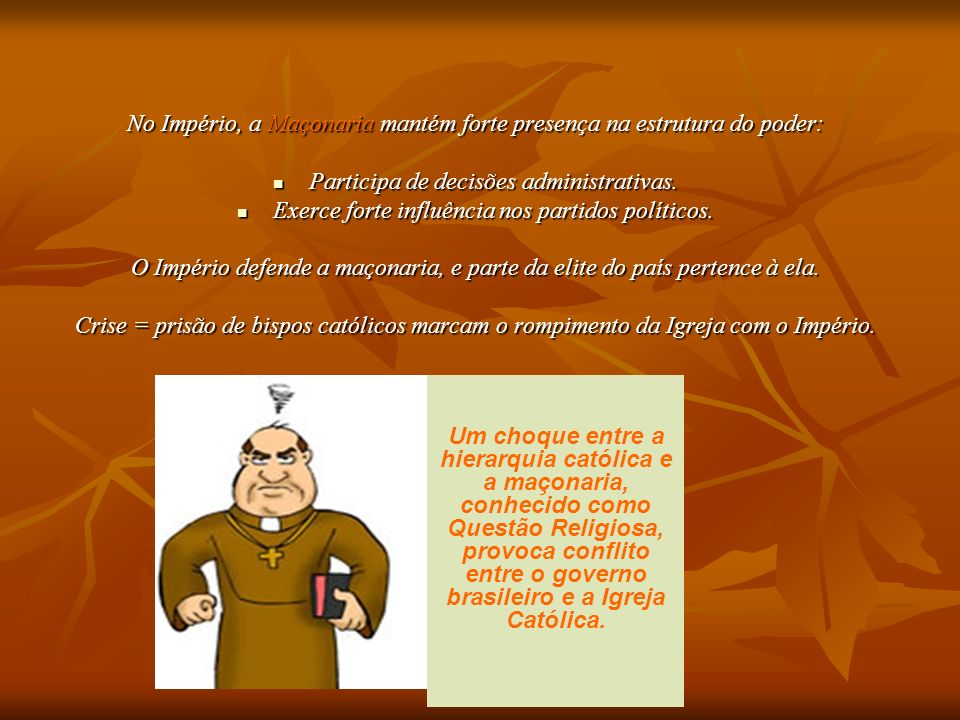 No Império, a Maçonaria mantém forte presença na estrutura do poder: Participa de decisões administrativas. Participa de decisões administrativas. Exe