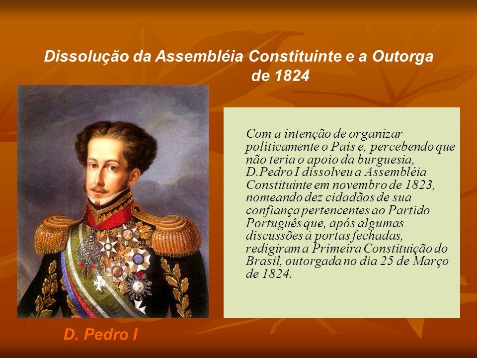 Com a intenção de organizar politicamente o País e, percebendo que não teria o apoio da burguesia, D.Pedro I dissolveu a Assembléia Constituinte em no