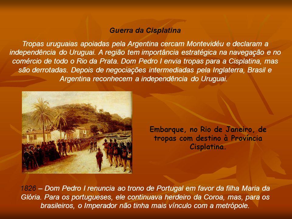Guerra da Cisplatina Tropas uruguaias apoiadas pela Argentina cercam Montevidéu e declaram a independência do Uruguai. A região tem importância estrat