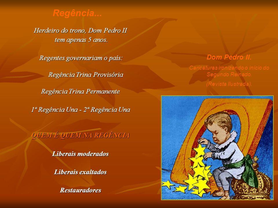 Herdeiro do trono, Dom Pedro II tem apenas 5 anos. tem apenas 5 anos. Regentes governariam o país: Regentes governariam o país: Regência Trina Provisó