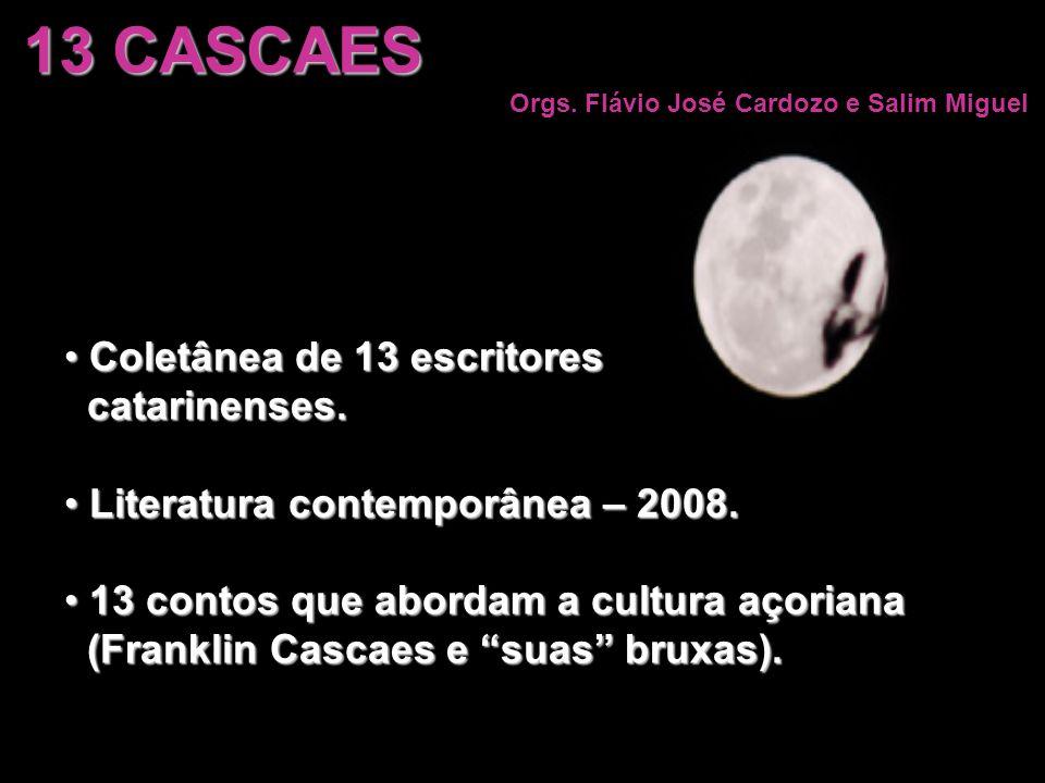 13 CASCAES Orgs. Flávio José Cardozo e Salim Miguel Coletânea de 13 escritores Coletânea de 13 escritores catarinenses. catarinenses. Literatura conte