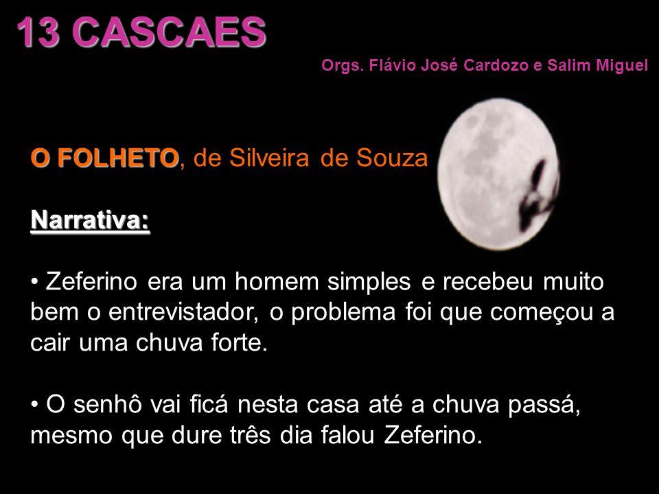 O FOLHETO O FOLHETO, de Silveira de SouzaNarrativa: Zeferino era um homem simples e recebeu muito bem o entrevistador, o problema foi que começou a ca