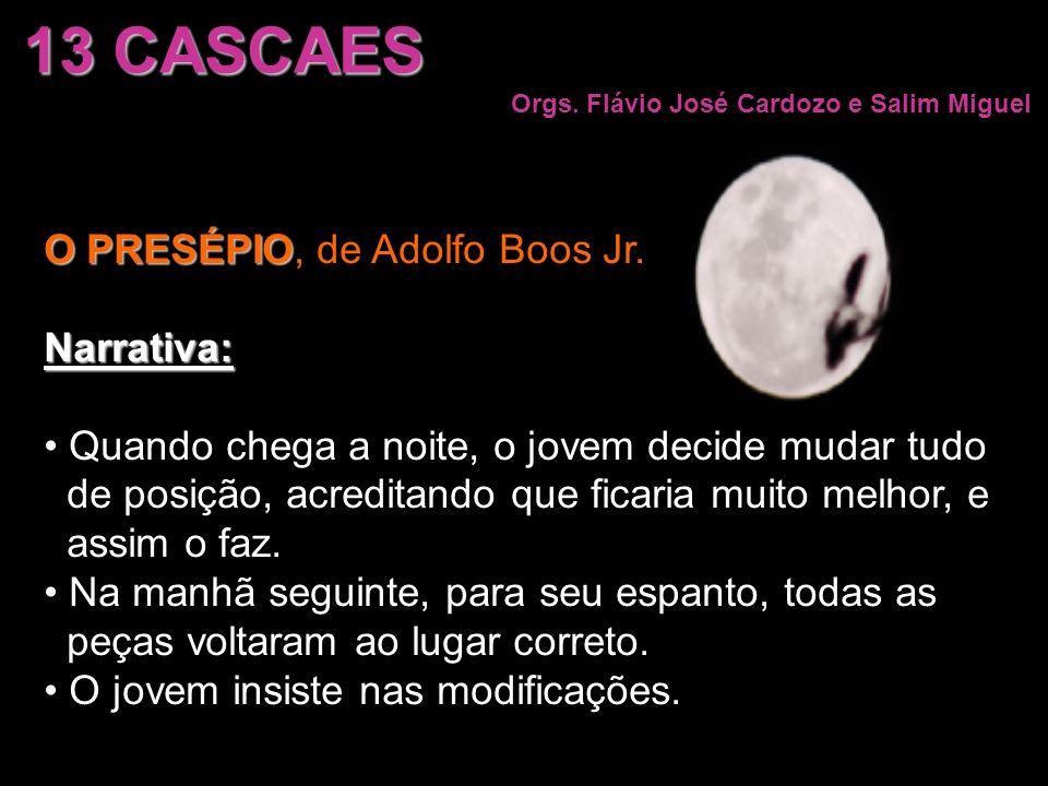 O PRESÉPIO O PRESÉPIO, de Adolfo Boos Jr.Narrativa: Quando chega a noite, o jovem decide mudar tudo de posição, acreditando que ficaria muito melhor,