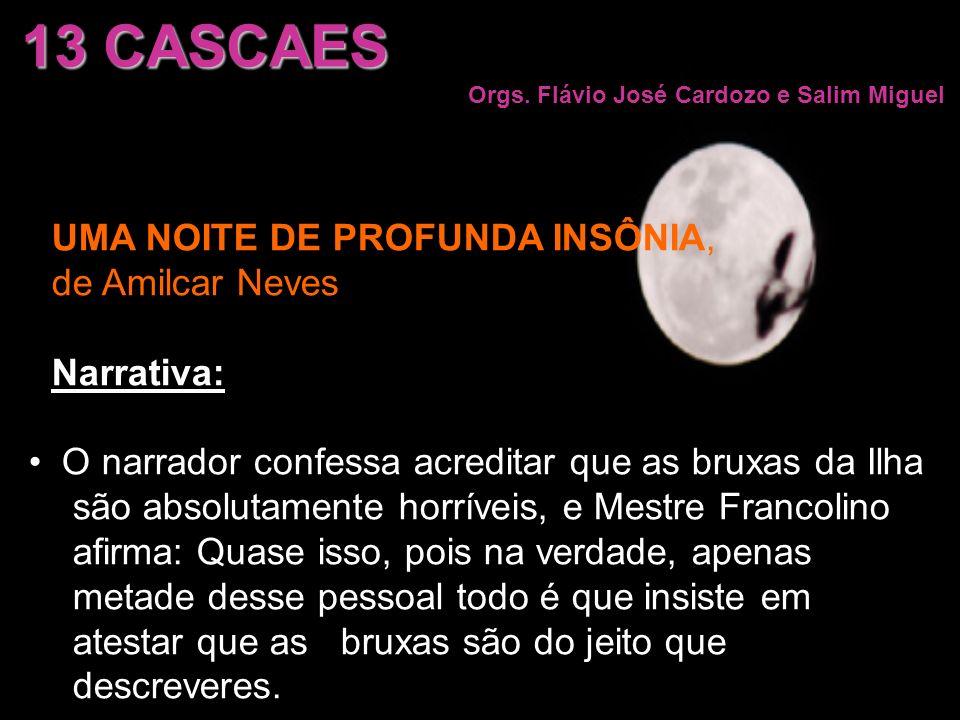 UMA NOITE DE PROFUNDA INSÔNIA, de Amilcar Neves Narrativa: O narrador confessa acreditar que as bruxas da Ilha são absolutamente horríveis, e Mestre F