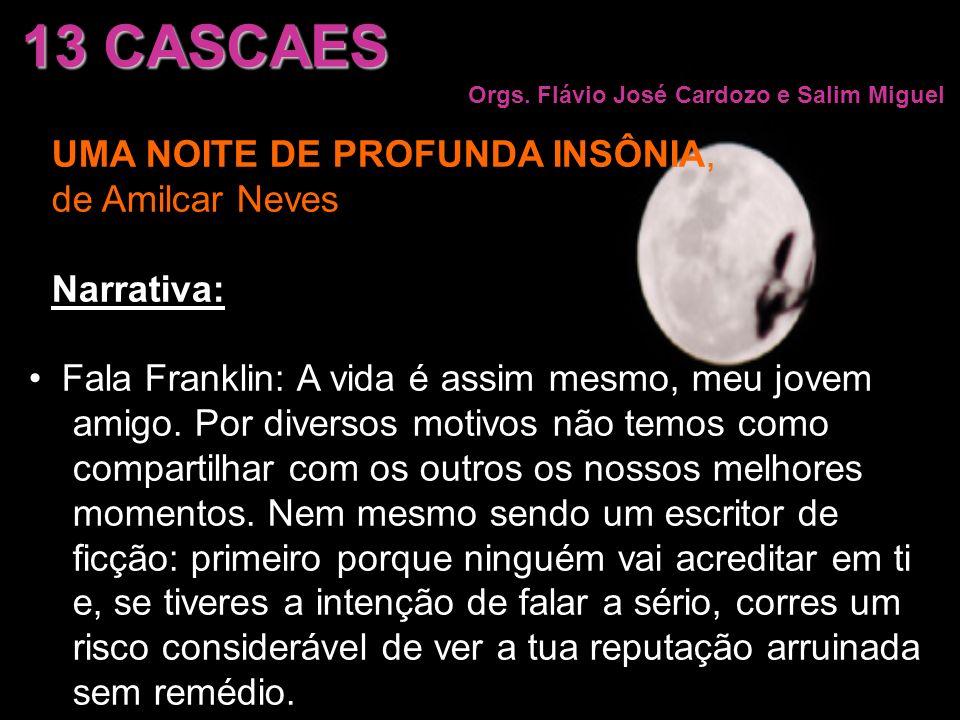 UMA NOITE DE PROFUNDA INSÔNIA, de Amilcar Neves Narrativa: Fala Franklin: A vida é assim mesmo, meu jovem amigo. Por diversos motivos não temos como c