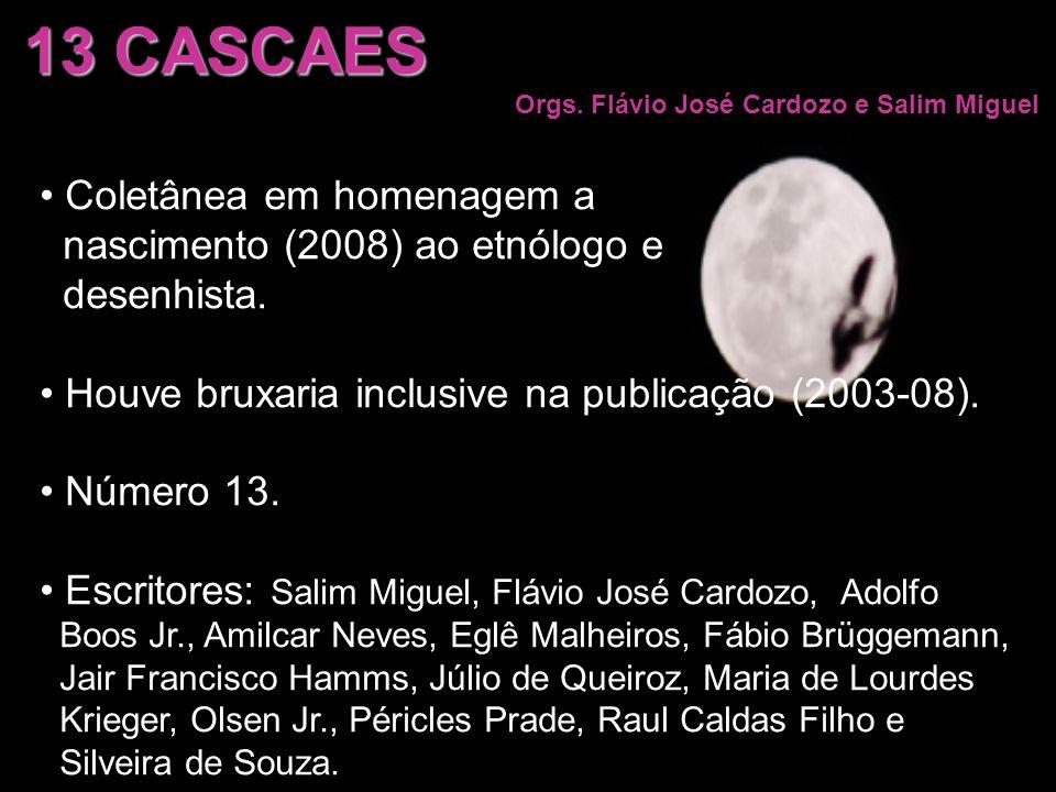 13 CASCAES Orgs. Flávio José Cardozo e Salim Miguel Coletânea em homenagem a nascimento (2008) ao etnólogo e desenhista. Houve bruxaria inclusive na p