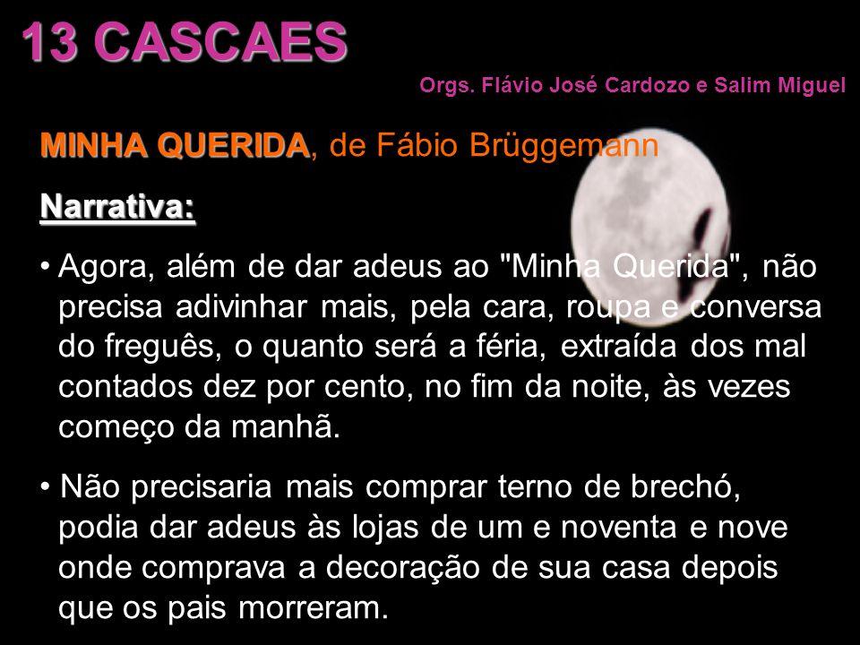 13 CASCAES Orgs. Flávio José Cardozo e Salim Miguel MINHA QUERIDA MINHA QUERIDA, de Fábio BrüggemannNarrativa: Agora, além de dar adeus ao