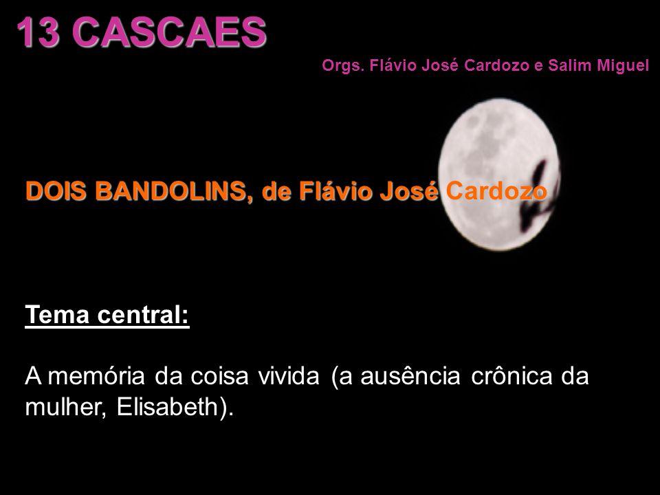 13 CASCAES Orgs. Flávio José Cardozo e Salim Miguel DOIS BANDOLINS, de Flávio José Cardozo Tema central: A memória da coisa vivida (a ausência crônica
