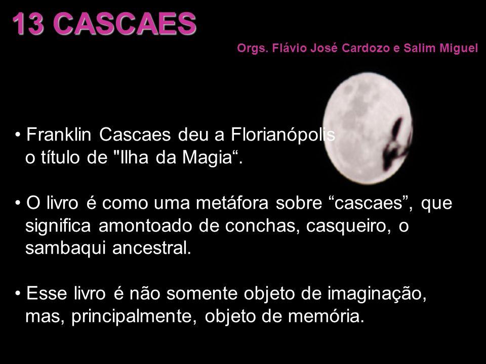 13 CASCAES Orgs. Flávio José Cardozo e Salim Miguel Franklin Cascaes deu a Florianópolis o título de
