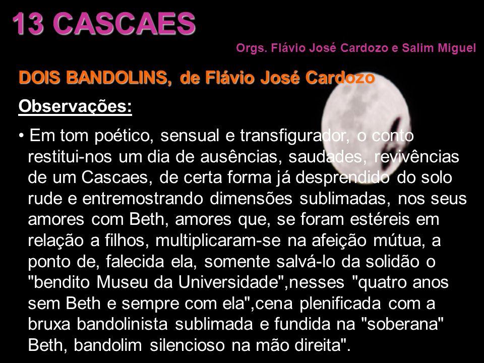 13 CASCAES Orgs. Flávio José Cardozo e Salim Miguel DOIS BANDOLINS, de Flávio José Cardozo Observações: Em tom poético, sensual e transfigurador, o co