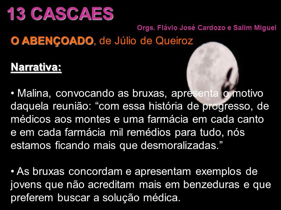 13 CASCAES Orgs. Flávio José Cardozo e Salim Miguel O ABENÇOADO O ABENÇOADO, de Júlio de QueirozNarrativa: Malina, convocando as bruxas, apresenta o m