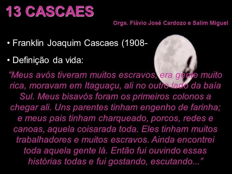 13 CASCAES Orgs. Flávio José Cardozo e Salim Miguel Franklin Joaquim Cascaes (1908- Definição da vida: Meus avós tiveram muitos escravos, era gente mu
