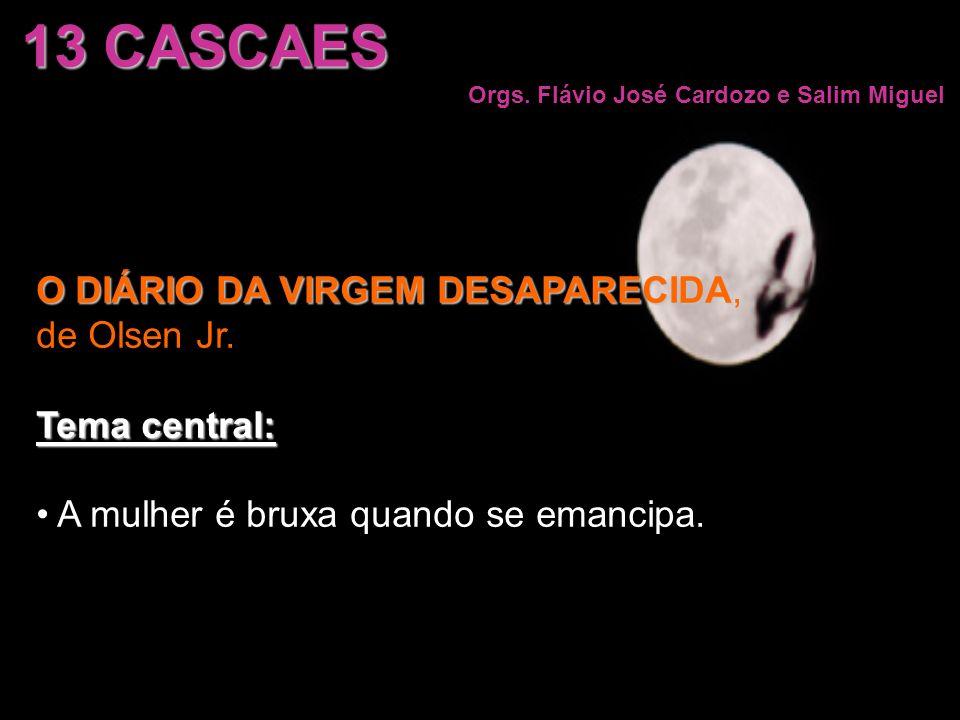13 CASCAES Orgs. Flávio José Cardozo e Salim Miguel O DIÁRIO DA VIRGEM DESAPARECIDA O DIÁRIO DA VIRGEM DESAPARECIDA, de Olsen Jr. Tema central: A mulh