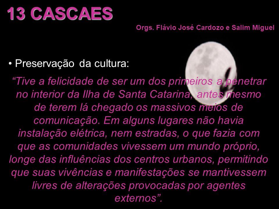 Preservação da cultura: Tive a felicidade de ser um dos primeiros a penetrar no interior da Ilha de Santa Catarina, antes mesmo de terem lá chegado os