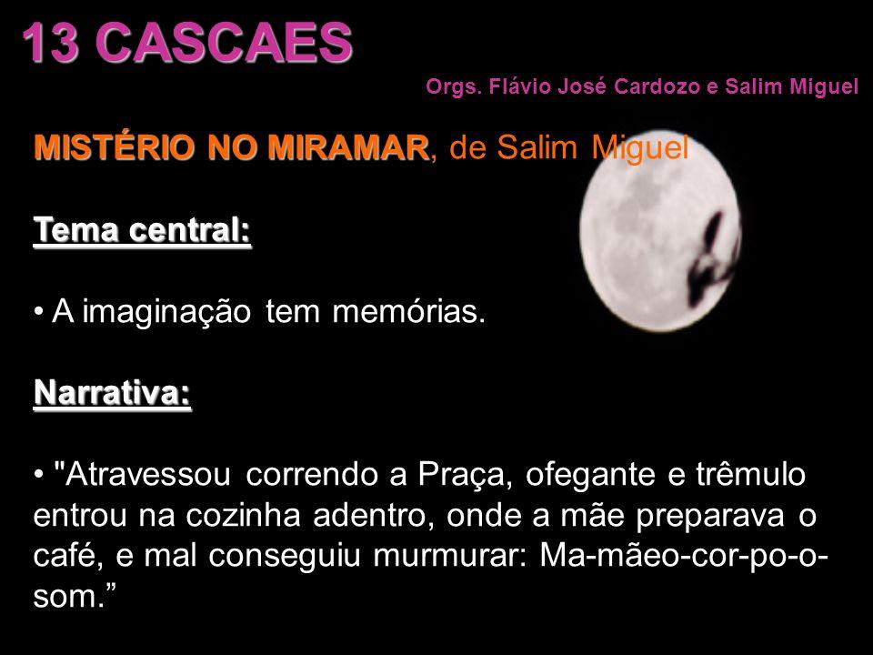 13 CASCAES Orgs. Flávio José Cardozo e Salim Miguel MISTÉRIO NO MIRAMAR MISTÉRIO NO MIRAMAR, de Salim Miguel Tema central: A imaginação tem memórias.N