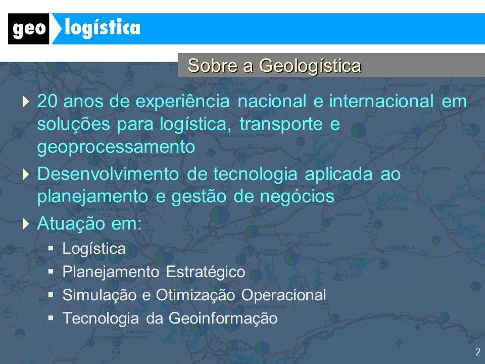 2 Sobre a Geologística 20 anos de experiência nacional e internacional em soluções para logística, transporte e geoprocessamento Desenvolvimento de te