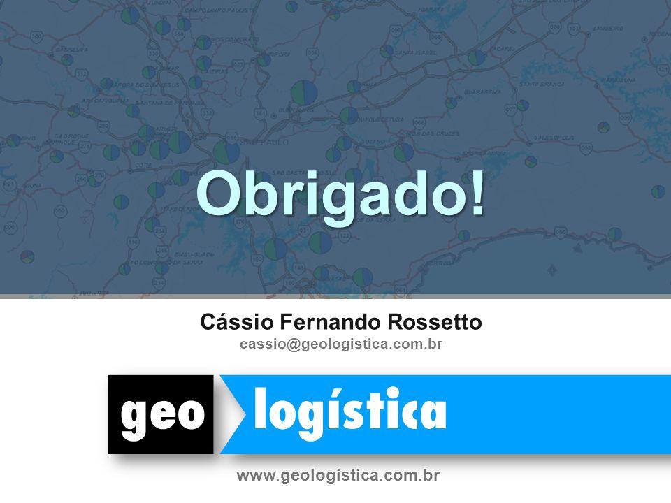 Obrigado! www.geologistica.com.br Cássio Fernando Rossetto cassio@geologistica.com.br
