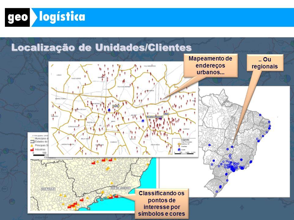 Localização de Unidades/Clientes Mapeamento de endereços urbanos..... Ou regionais Classificando os pontos de interesse por símbolos e cores