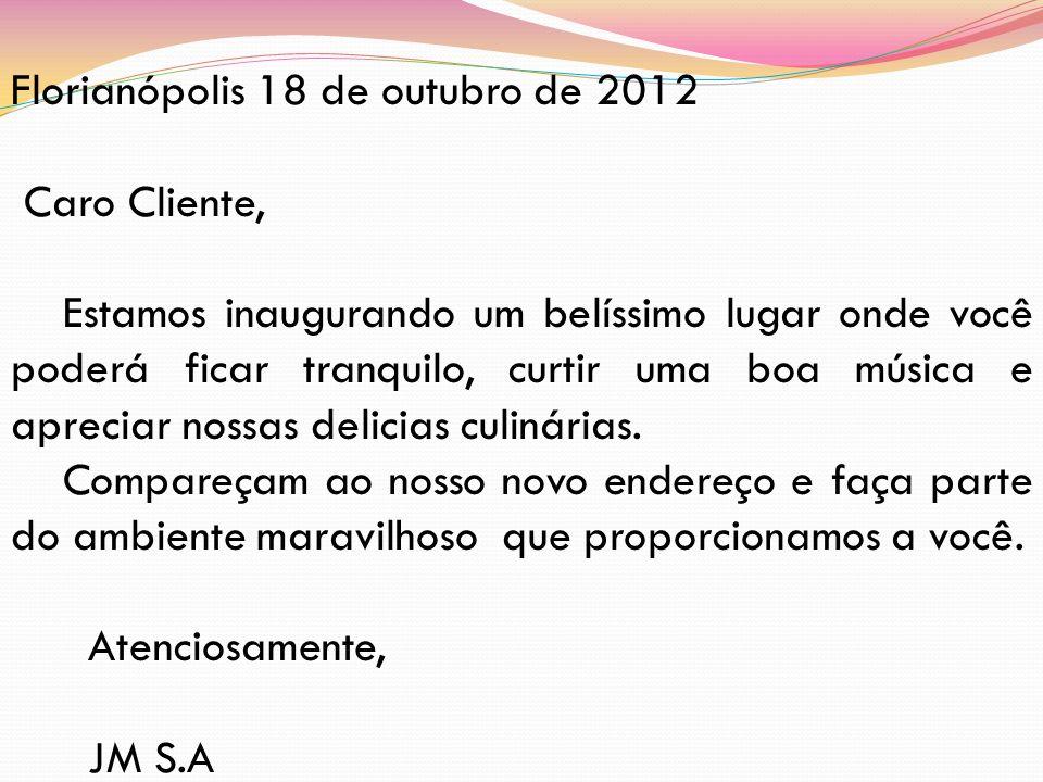 Florianópolis 18 de outubro de 2012 Caro Cliente, Estamos inaugurando um belíssimo lugar onde você poderá ficar tranquilo, curtir uma boa música e apr