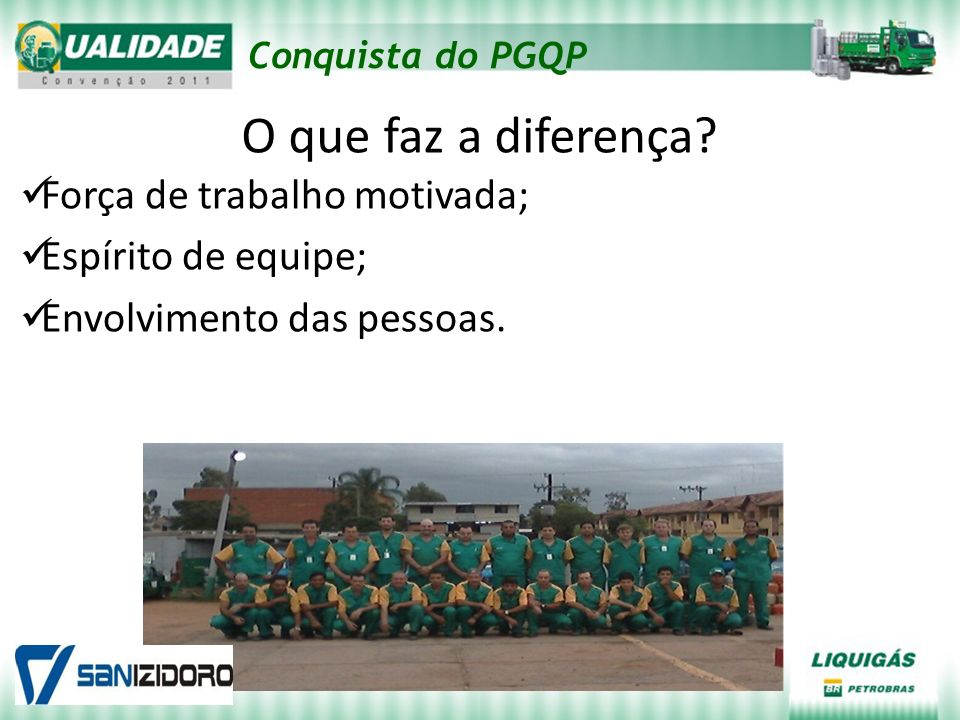 Conquista do PGQP O que faz a diferença? Força de trabalho motivada; Espírito de equipe; Envolvimento das pessoas.