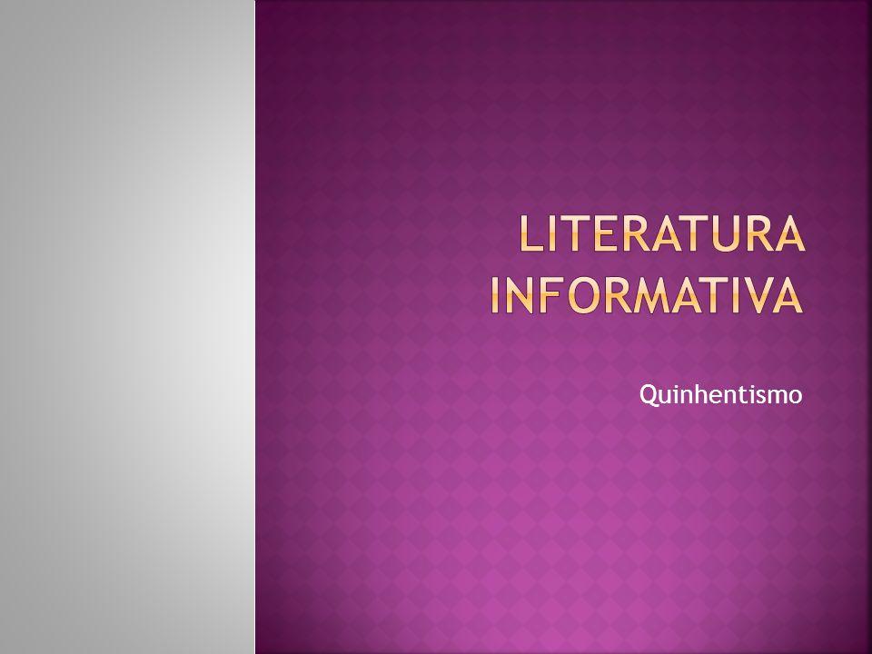 Literatura informativa são informações que viajantes e missionários europeus divulgaram sobre a natureza e o homem brasileiro.