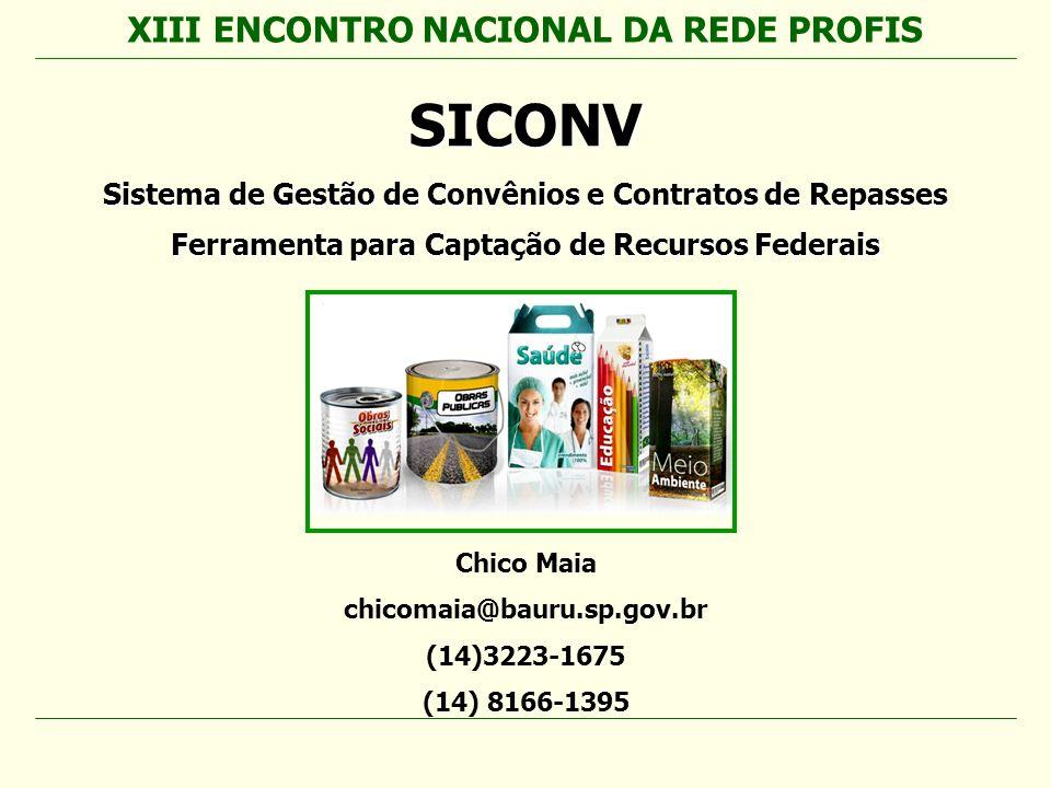 SICONV Sistema de Gestão de Convênios e Contratos de Repasses Ferramenta para Captação de Recursos Federais Chico Maia chicomaia@bauru.sp.gov.br (14)3